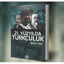 21. Yüzyılda Türkçülük - Mithat AKAR