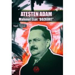 "Ateşten Adam Mahmut Esat ""Bozkurt""  - Nail Topal"