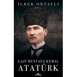 Gazi Mustafa Kemal Atatürk - İlber Ortaylı