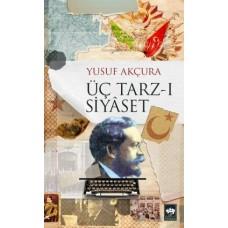 Üç Tarz-ı Siyaset - Yusuf Akçura